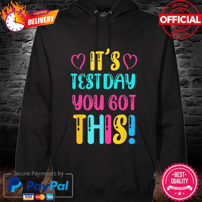 It's test day you got this teacher student testing day hoodie black