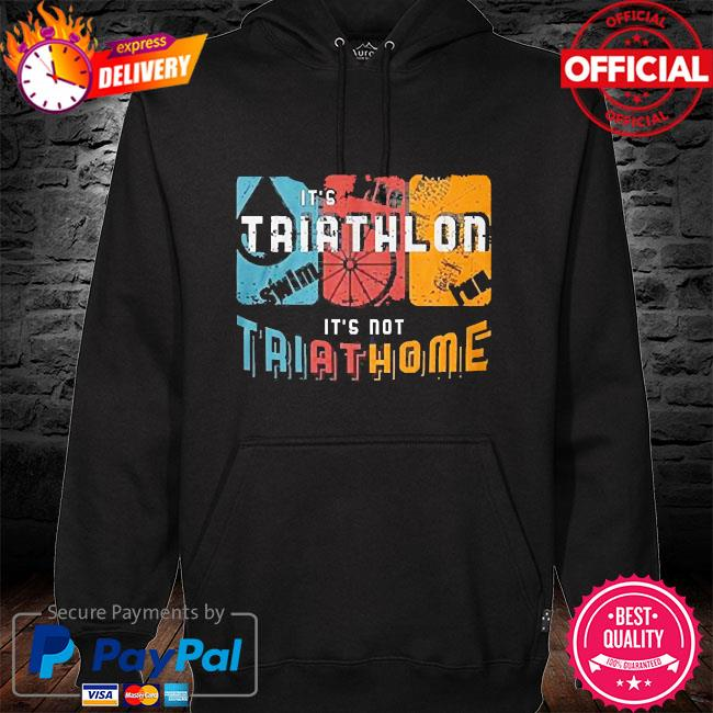 It's triathlon it's not try at home hoodie black
