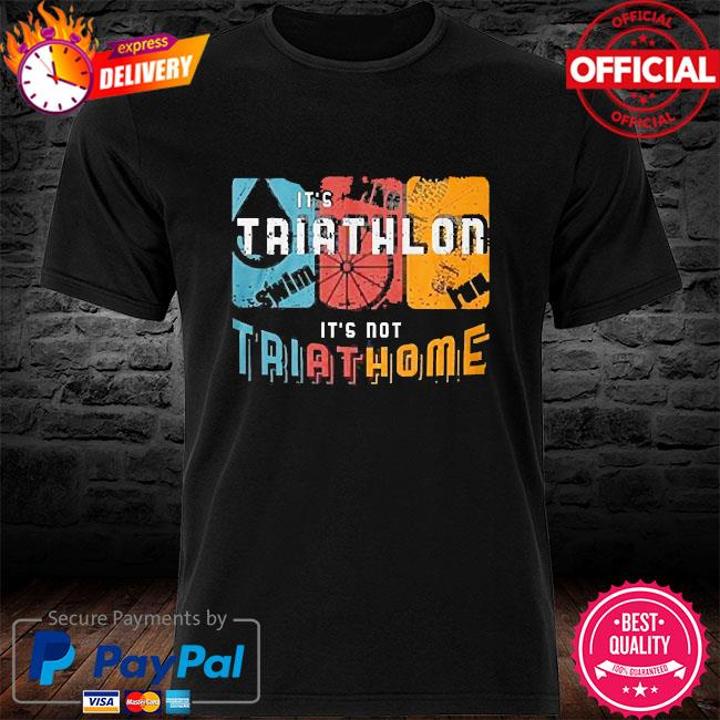 It's triathlon it's not try at home shirt