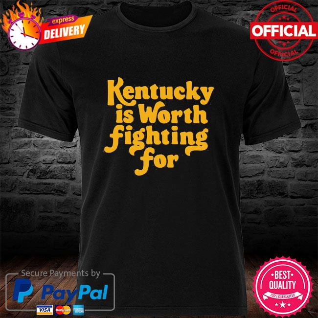 Kentucky is worth fighting for shirt