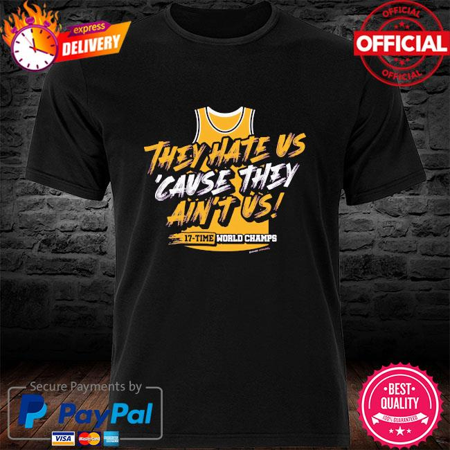Los Angeles they hate us cause they ain't us 17 time world champs shirt