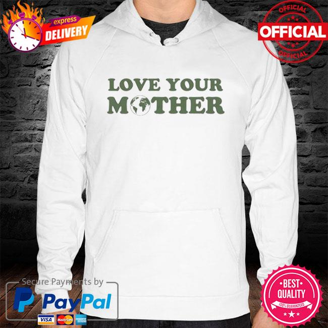 Love your mother earth hoodie white