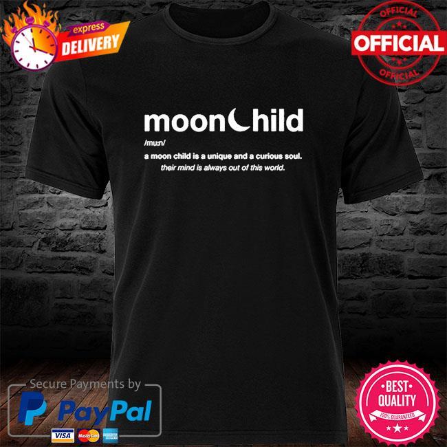 Moonchild a moon child is a unique and curious soul 2021 shirt