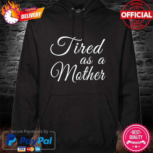 Mother's day mom tired as a mother hoodie black