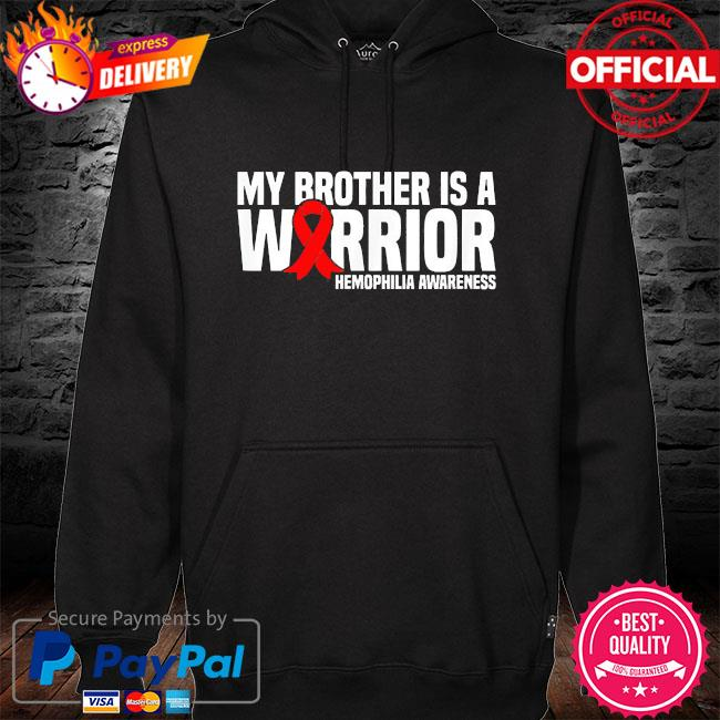 My brother is a warrior hemophilia awareness hoodie black