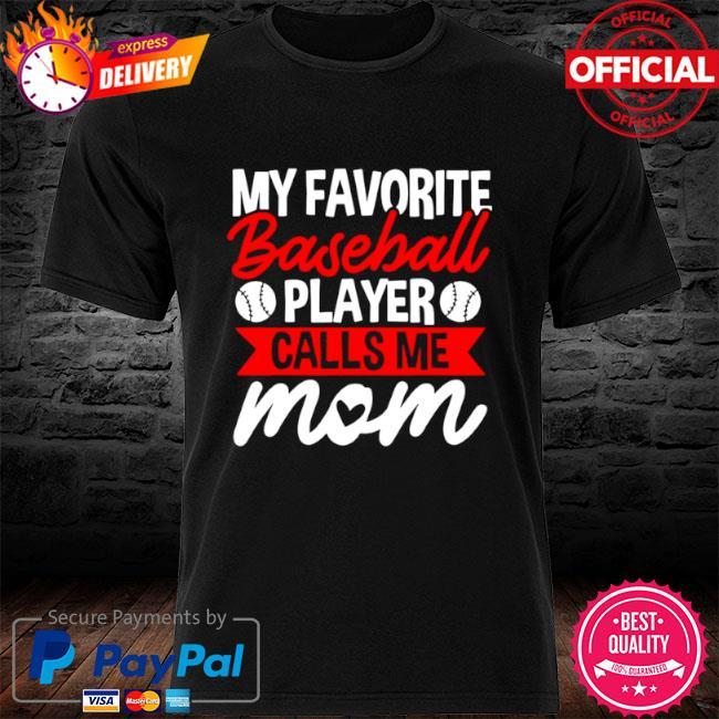 My favorite baseball calls me mom shirt
