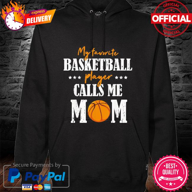 My favorite basketball player calls me mom mothers day us 2021 hoodie black