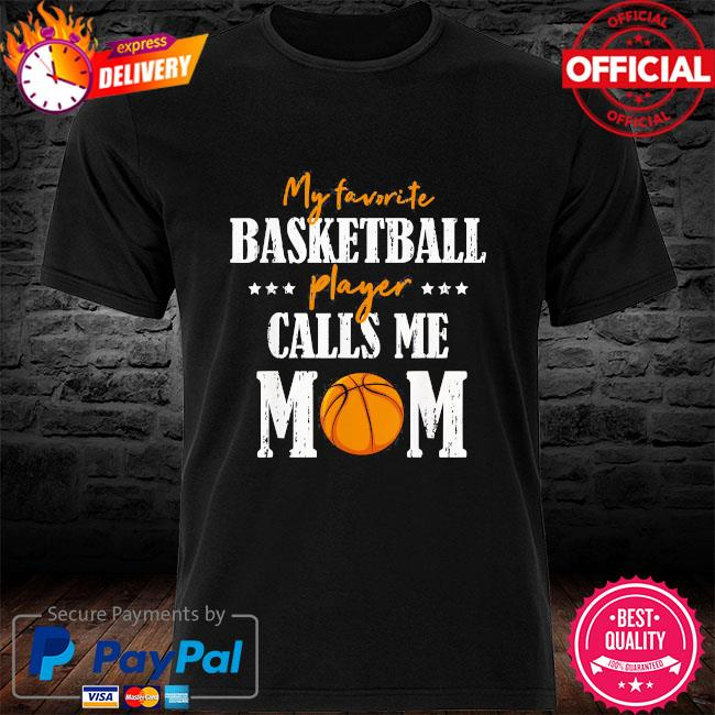 My favorite basketball player calls me mom mothers day us 2021 shirt