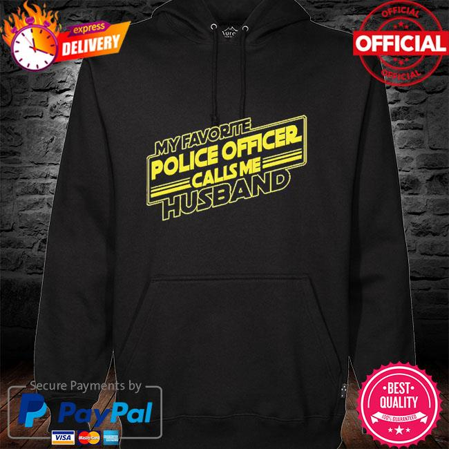 My favorite police officer calls me husband hoodie black