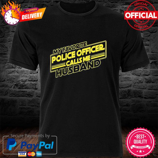 My favorite police officer calls me husband shirt