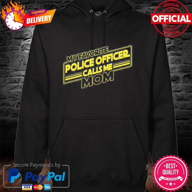 My favorite police officer calls me mom hoodie black