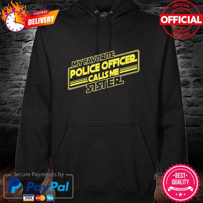 My favorite police officer calls me Sister hoodie black