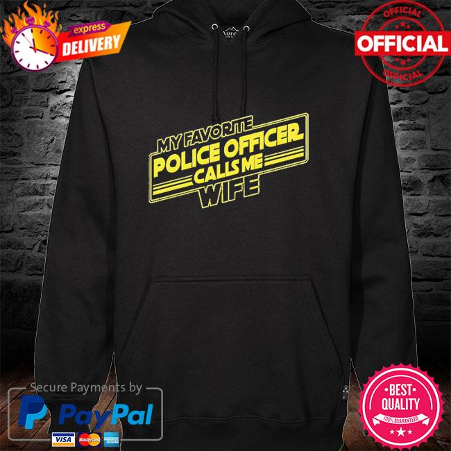 My favorite police officer calls me wife hoodie black