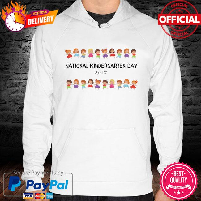 National kindergarten day teachers students 2021 hoodie white