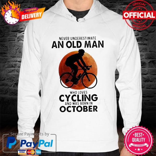 Never underestimate an old man who loves cycling and was born in october blood moon hoodie white