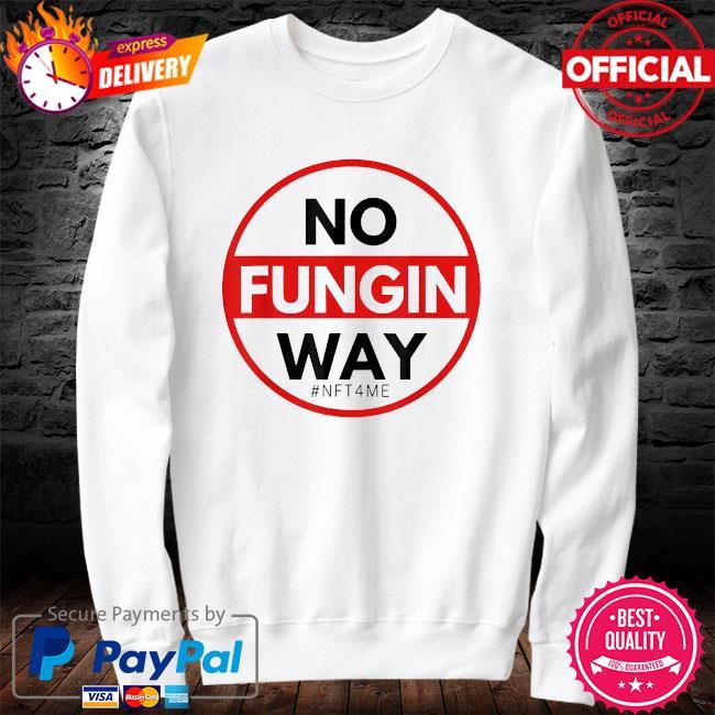 No fungin way #nft4me sweater white