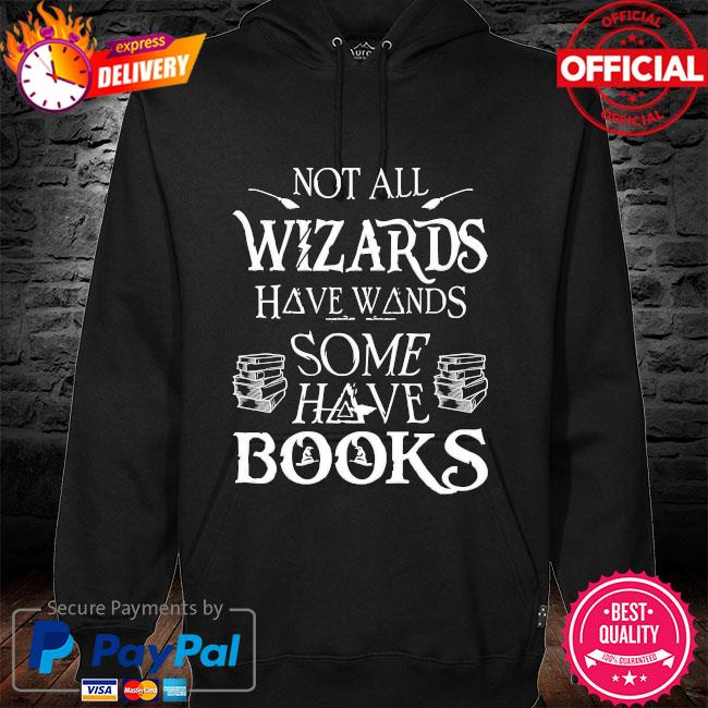 Not all wizards have wands some have books hoodie black