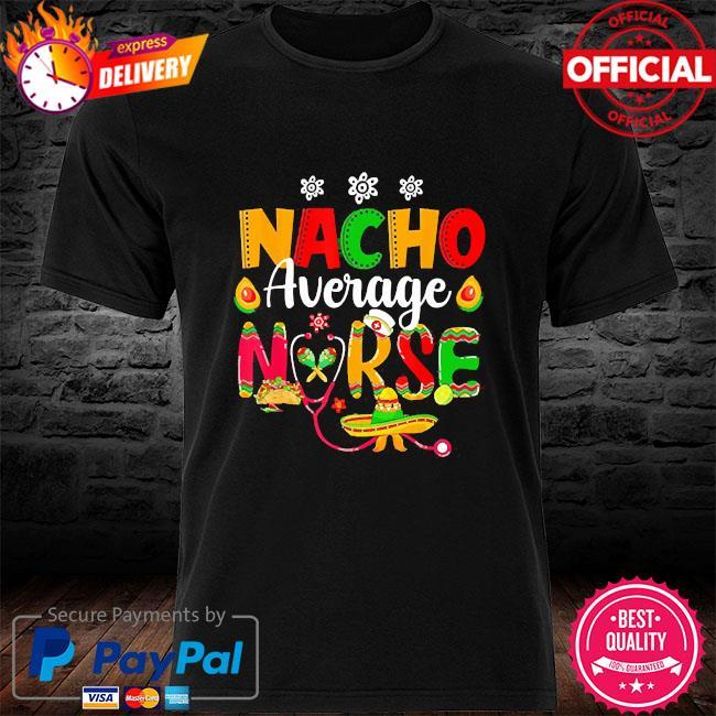 Nurse nacho average shirt
