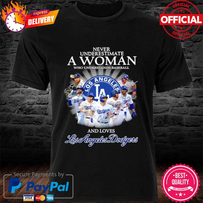 Official Never underestimate a woman who understands basketball and loves los angeles dodgers signatures shirt
