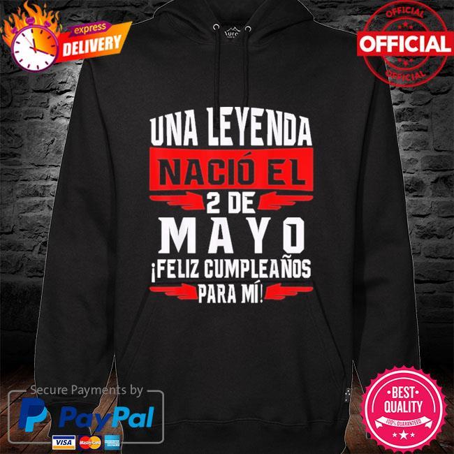 Official Una leyenda nació el 2 de mayo feliz cumpleaños para mí hoodie black