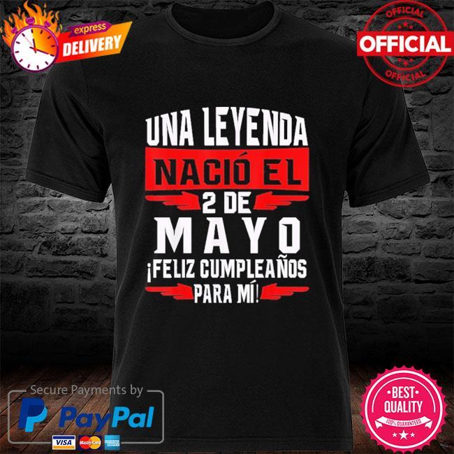 Official Una leyenda nació el 2 de mayo feliz cumpleaños para mí shirt