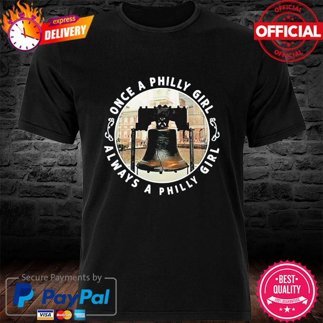 Once a philly girl always a philly girl shirt