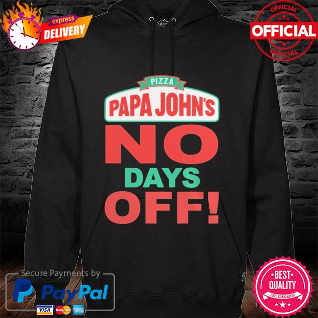 Pizza papa John's no days off hoodie black