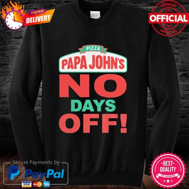 Pizza papa John's no days off long sleeve black