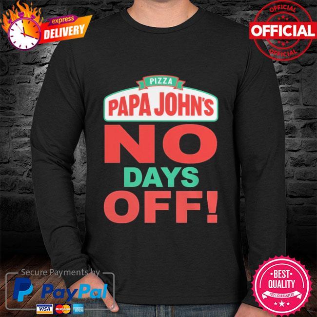 Pizza papa John's no days off sweater black