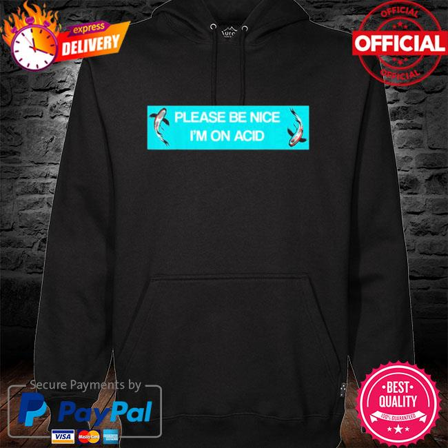 Please be nice to me I'm on acid hoodie black