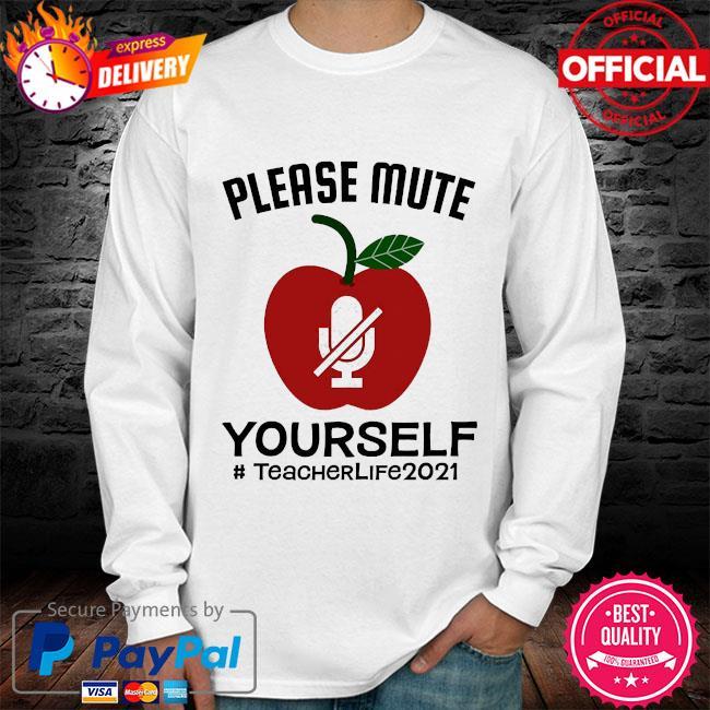 Please mute yourself #teacherlife 2021 long sleeve white