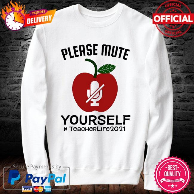 Please mute yourself #teacherlife 2021 sweater white