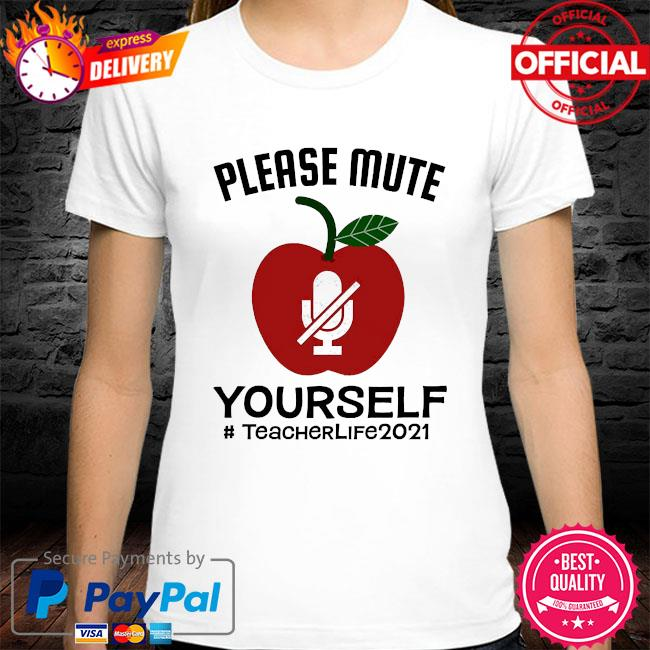 Please mute yourself #teacherlife 2021 shirt