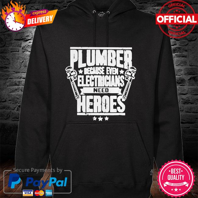 Plumber because even electricians need heroes hoodie black