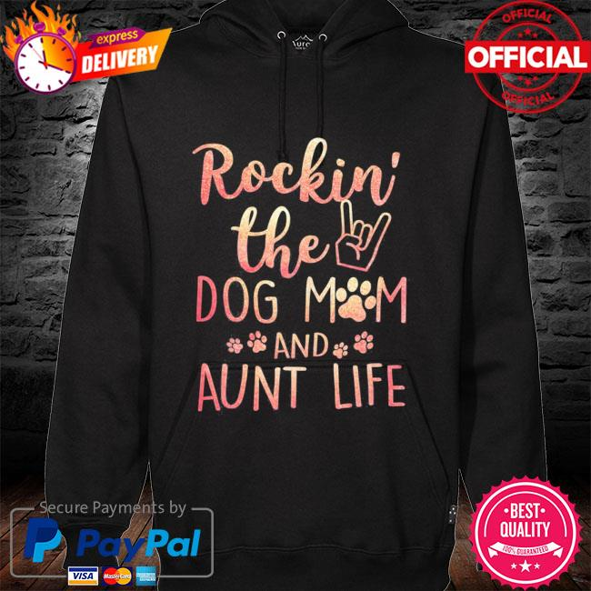 Rockin' the dog mom and aunt life mothers day gift dog lover hoodie black