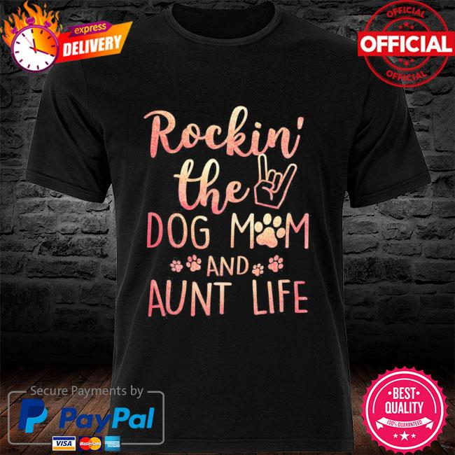 Rockin' the dog mom and aunt life mothers day gift dog lover shirt