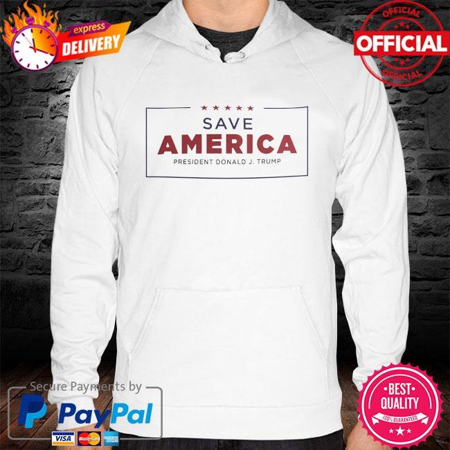 Save America president donald J trump hoodie white