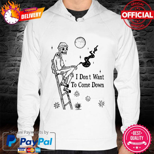 skeleton I don't want to come down hoodie white