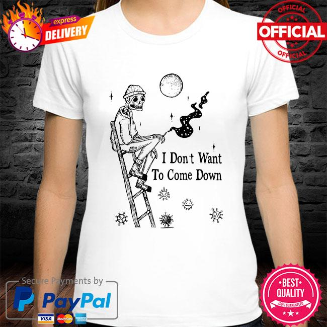skeleton I don't want to come down shirt