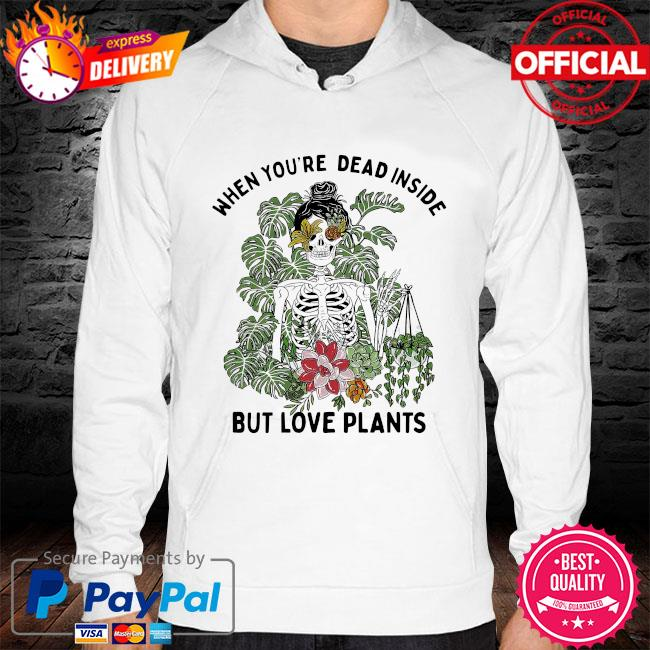 Skeleton when you're dead inside but love plants hoodie white