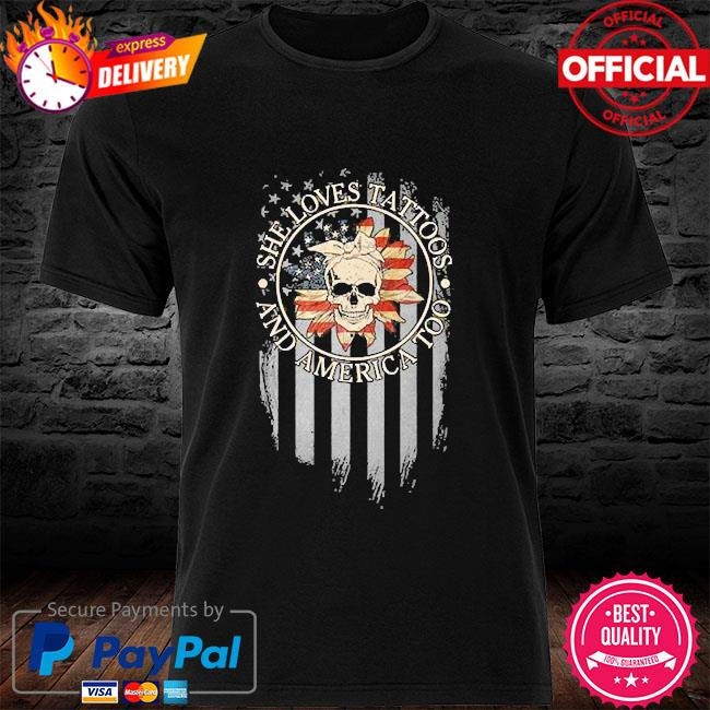 Skull she loves tattoos and america too shirt