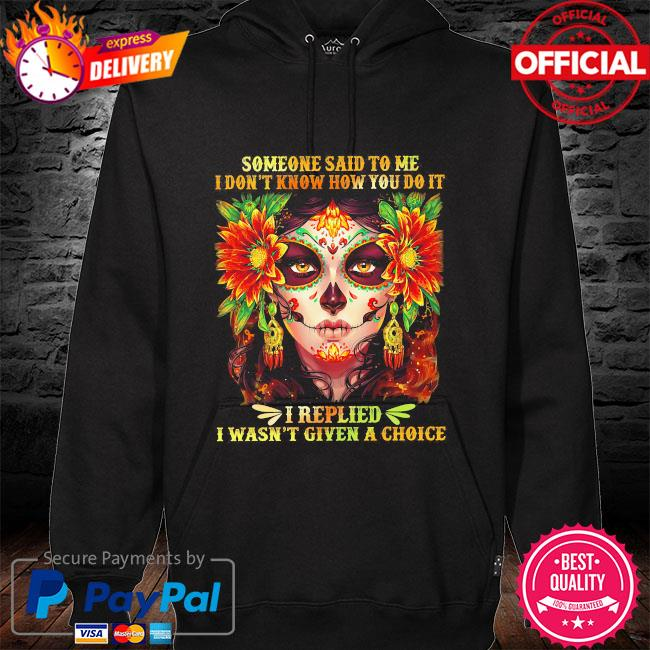 Someone said to me I don't know how you do it I replied I wasn't given a choice hoodie black
