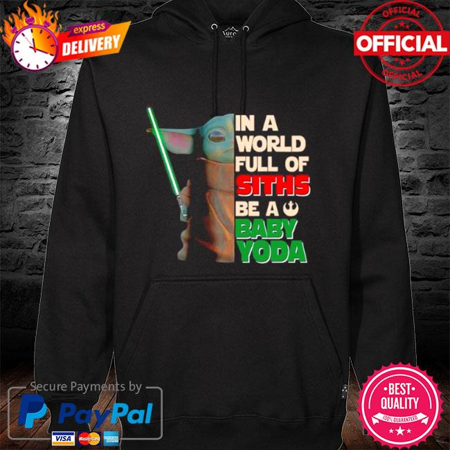 Star wars in a world full of stills be a baby Yoda s hoodie black