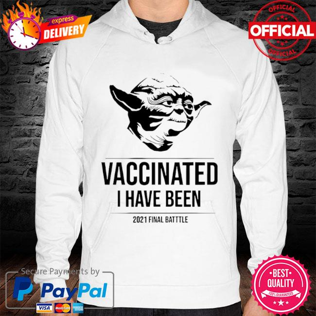 Star wars master Yoda vaccinated I have been 2021 s hoodie white