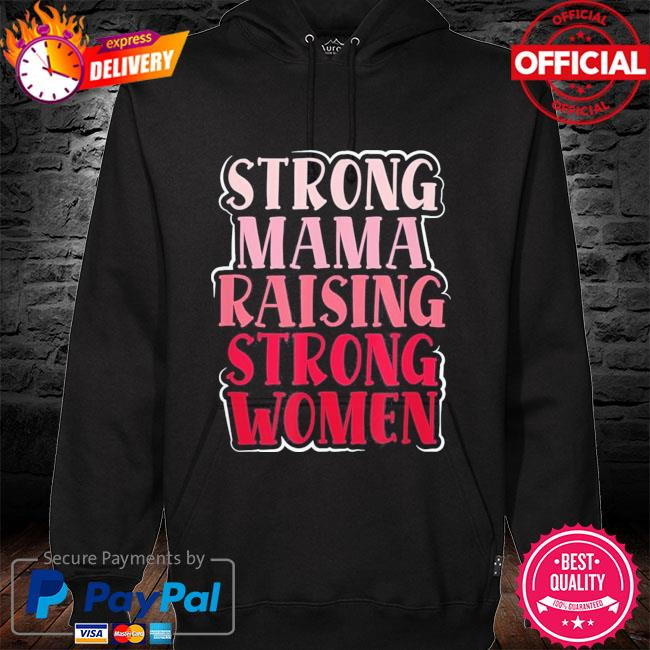 Strong mama raising strong proud mother of girls mom us 2021 s hoodie black