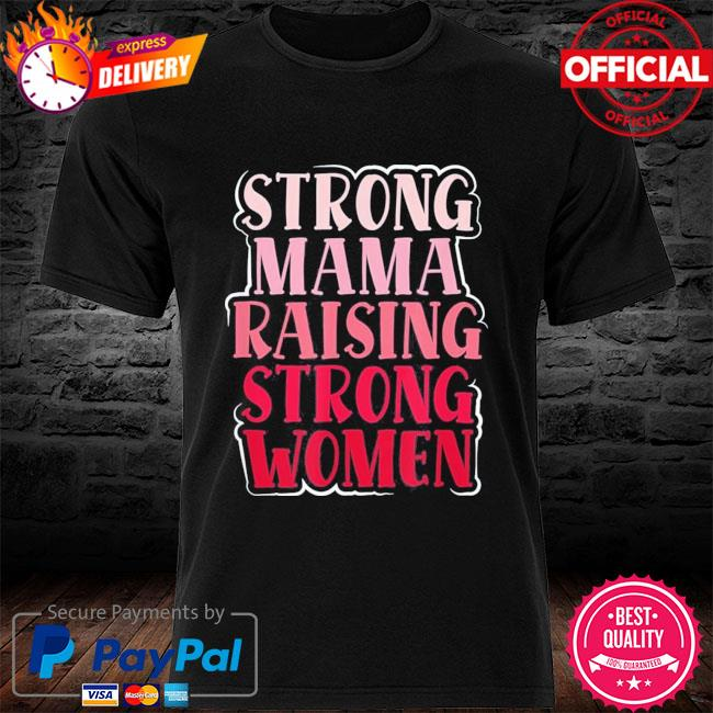 Strong mama raising strong proud mother of girls mom us 2021 shirt