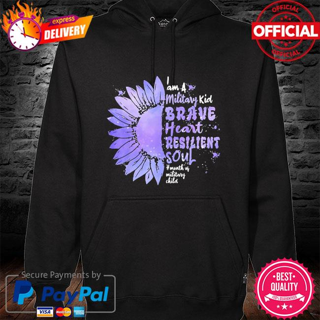 Sunflower I'm a military kid brave heart resilient soul military brat hoodie black