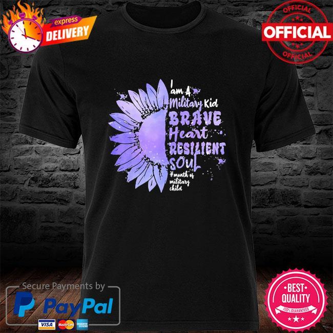 Sunflower I'm a military kid brave heart resilient soul military brat shirt