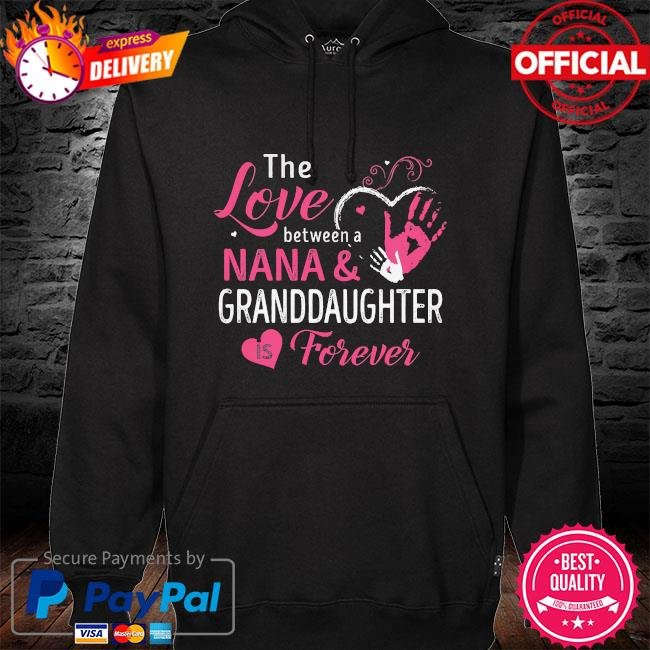 The love between a nana and granddaughter is forever hoodie black