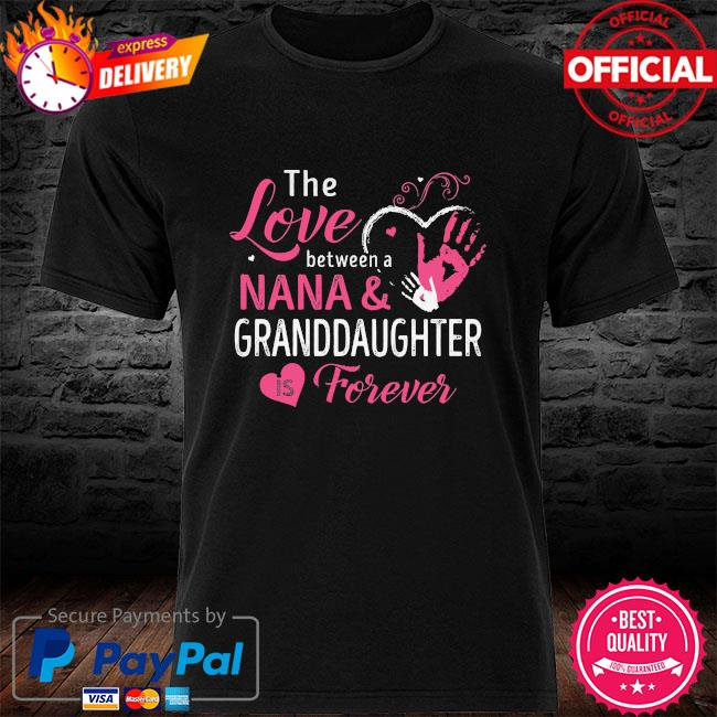 The love between a nana and granddaughter is forever shirt